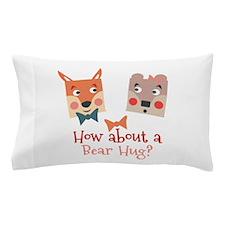 A Bear Hug Pillow Case