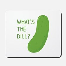 Whats The Dill Mousepad
