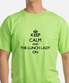Keep Calm and The Lunch Lady ON T-Shirt