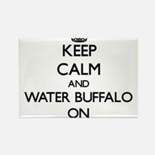 Keep Calm and Water Buffalo ON Magnets