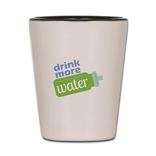 Drink More Water Shot Glass