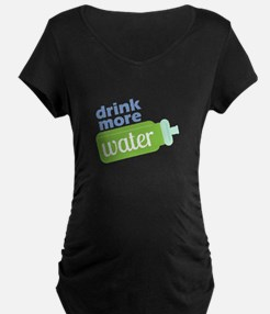 Drink More Water Maternity T-Shirt