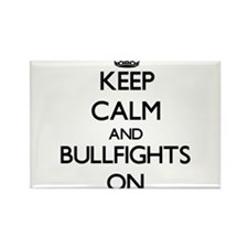 Keep Calm and Bullfights ON Magnets