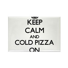 Keep Calm and Cold Pizza ON Magnets