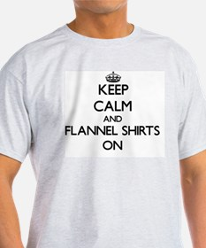 Keep Calm and Flannel Shirts ON T-Shirt