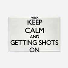 Keep Calm and Getting Shots ON Magnets
