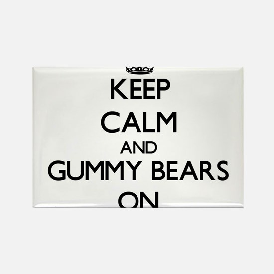 Keep Calm and Gummy Bears ON Magnets