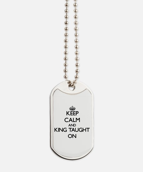 Keep Calm and King Taught ON Dog Tags