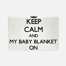 Keep Calm and My Baby Blanket ON Magnets