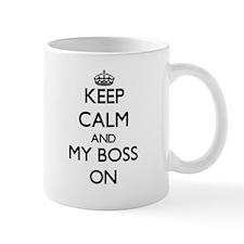 Keep Calm and My Boss ON Mugs
