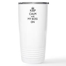 Keep Calm and My Boss O Travel Mug