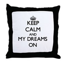 Keep Calm and My Dreams ON Throw Pillow