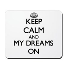 Keep Calm and My Dreams ON Mousepad