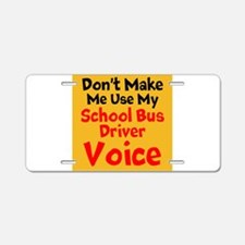 Dont Make Me Use My School Bus Driver Voice Alumin