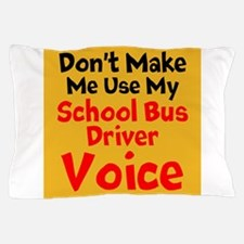 Dont Make Me Use My School Bus Driver Voice Pillow
