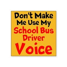Dont Make Me Use My School Bus Driver Voice Sticke