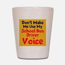 Dont Make Me Use My School Bus Driver Voice Shot G