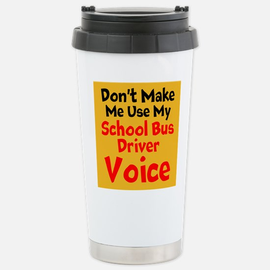 Dont Make Me Use My School Bus Driver Voice Travel