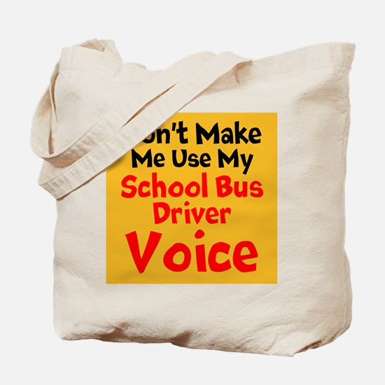 Dont Make Me Use My School Bus Driver Voice Tote B