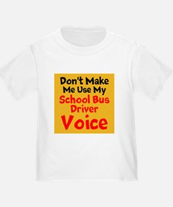 Dont Make Me Use My School Bus Driver Voice T-Shir