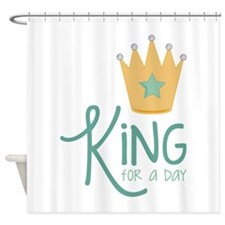 King for a Day Shower Curtain