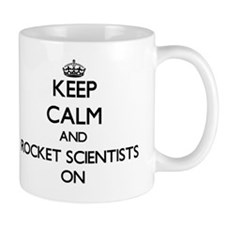 Keep Calm and Rocket Scientists ON Mug
