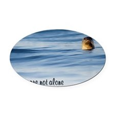 You Are Not Alone Oval Car Magnet