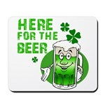 Here For The Beer! Mousepad