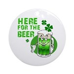Here For The Beer! Ornament (Round)