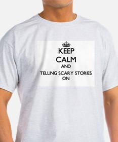 Keep Calm and Telling Scary Stories ON T-Shirt