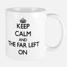 Keep Calm and The Far Left ON Mug