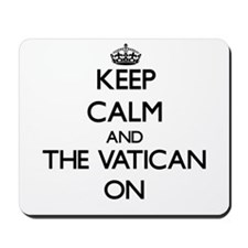Keep Calm and The Vatican ON Mousepad