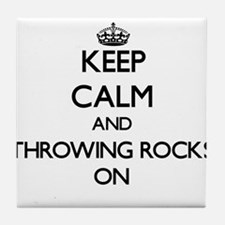 Keep Calm and Throwing Rocks ON Tile Coaster