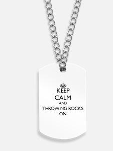 Keep Calm and Throwing Rocks ON Dog Tags