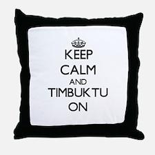 Keep Calm and Timbuktu ON Throw Pillow