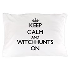 Keep Calm and Witchhunts ON Pillow Case