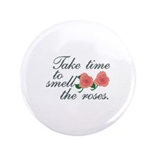 Take Time To Smell The Roses. Button