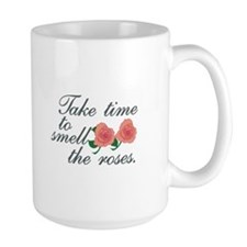 Take Time To Smell The Roses. Mugs