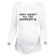 Does Not Kill You Long Sleeve Maternity T-Shirt
