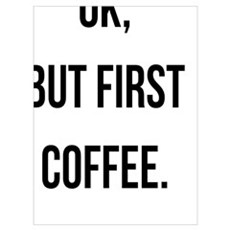 Ok, But First Coffee. Poster