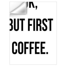 Ok, But First Coffee. Wall Decal