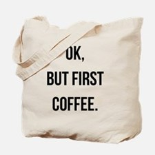 Ok, But First Coffee. Tote Bag