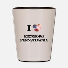 I love Edinboro Pennsylvania Shot Glass