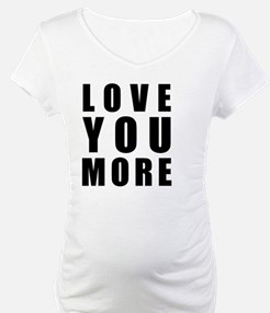 Love You More Shirt