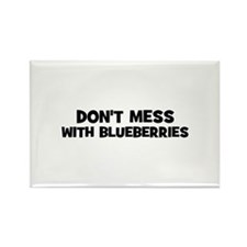 don't mess with blueberries Rectangle Magnet