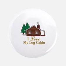 I Love My Log Cabin Button