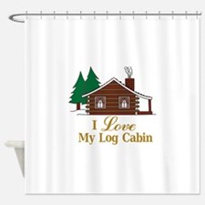 I Love My Log Cabin Shower Curtain