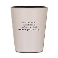 No, Im not wearing a codpiece... Shot Glass