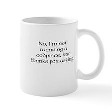 No, Im not wearing a codpiece... Mugs