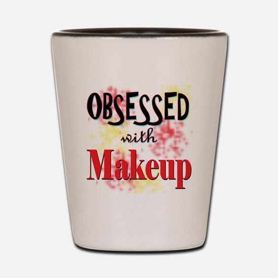 Obsessed with Makeup Shot Glass